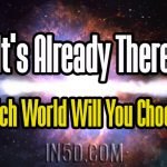 It's Already There – Which World Will You Choose?