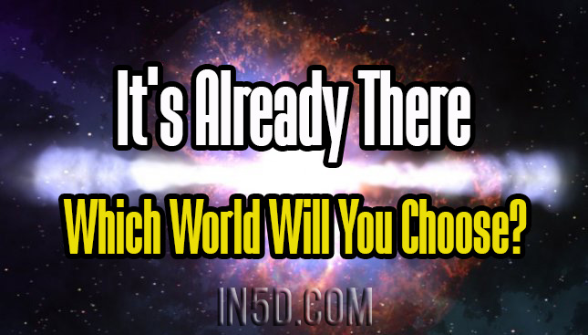 It's Already There - Which World Will You Choose?