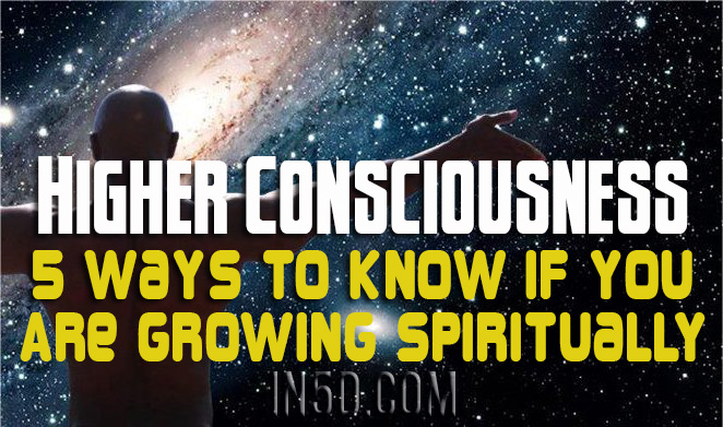 Higher Consciousness - 5 Ways To Know If You Are Growing Spiritually