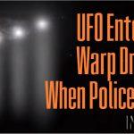 UFO Enters Warp Drive When Police Arrive
