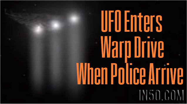 UFO Enters Warp Drive When Police Arrive