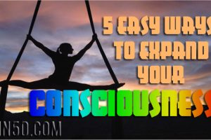 5 Easy Ways To Expand Your Consciousness