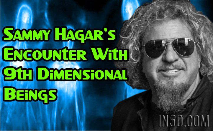 Rock Star Sammy Hagar's Encounter With 9th Dimensional Beings