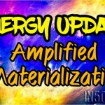 Energy Update – Amplified Materialization