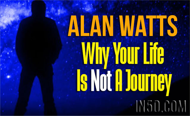 Alan Watts - Why Your Life Is Not A Journey