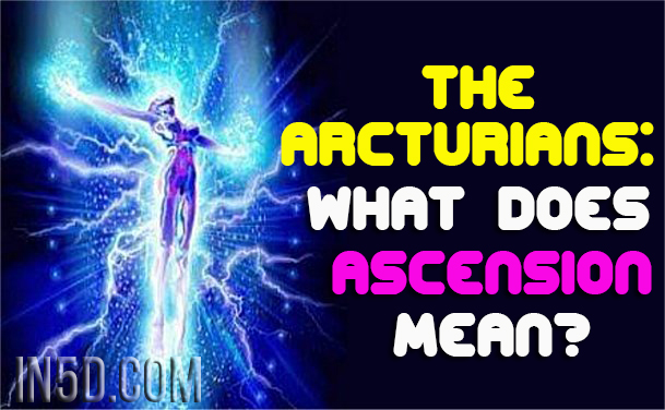 The Arcturians - What Does Ascension Mean?