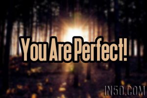 You Are Perfect!