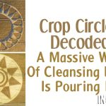 Crop Circles Decoded: A Massive Wave Of Cleansing Light Is Pouring In!