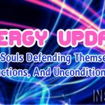 Energy Update – Fear, Souls Defending Themselves, Our Reactions, And Unconditional Love