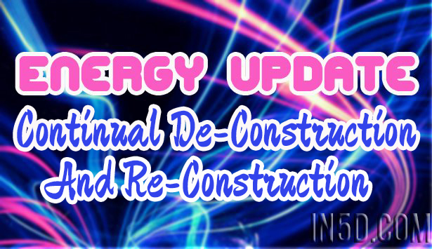 Energy Update - Continual De-Construction And Re-Construction
