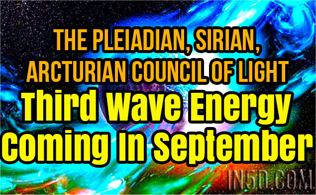 The Pleiadian, Sirian, Arcturian Council Of Light - Third Wave Energy Coming In September