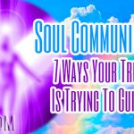 Soul Communication: 7 Ways Your True Self Is Trying To Guide You