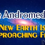 The Andromedans – New Earth Is Approaching Fast