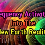 Frequency Activation Into The New Earth Reality