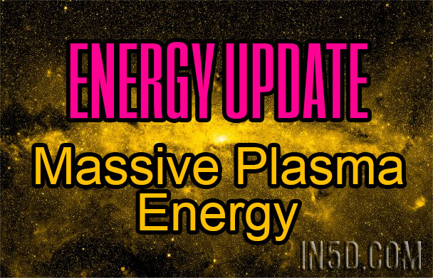Energy Update - Massive Plasma Energy Exacerbating Any Distortions Of The Human Mind