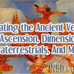 Relating the Ancient Vedic To Ascension, Dimensions, Extraterrestrials, And More!