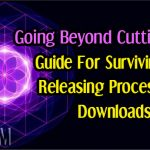 Guide For Surviving The Releasing Process And Downloads – Going Beyond Cutting Cords