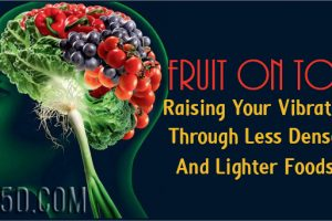Fruit On Top – Raising Your Vibration Through Less Dense And Lighter Foods