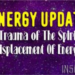 Energy Update – Trauma of The Spirit, Displacement Of Energy