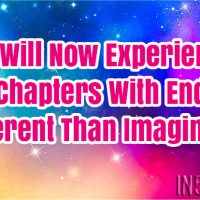 You Will Now Experience New Chapters With Endings Different Than Imagined