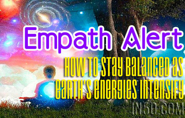 Empath Alert -How To Stay Balanced As Earth's Energies Intensify