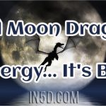 Full Moon Dragon Energy… It's BIG