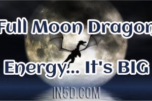 Full Moon Dragon Energy… It's BIG
