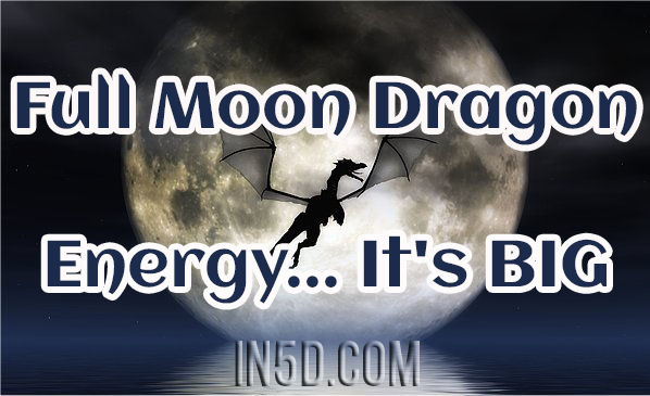 Full Moon Dragon Energy... It's BIG