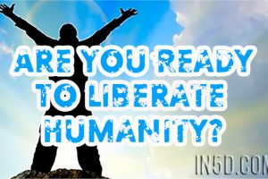Are You Ready To Liberate Humanity?