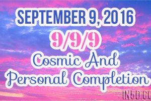 September 9, 2016 – 999 – Cosmic And Personal Completion