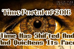Time Portal of 2016 – Time Has Shifted And Quickens Its Pace