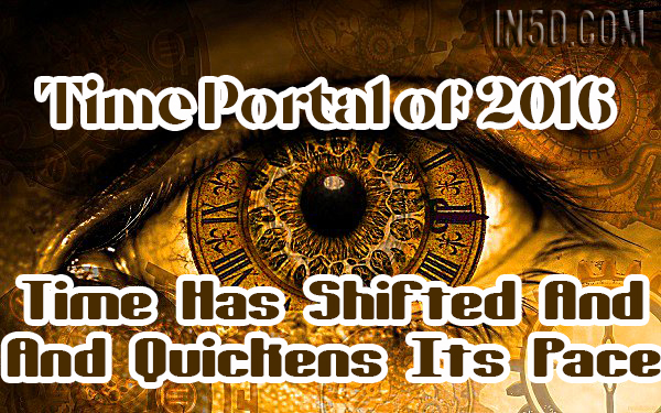 Time Portal of 2016 - Time Has Shifted And Quickens Its Pace