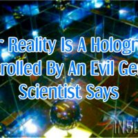 Our Reality Is A Hologram Controlled By An Evil Genius, Scientist Says