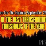 Prepare For The Equinox September 22, 2016 – One Of The Best Transformation Thresholds Of The Year