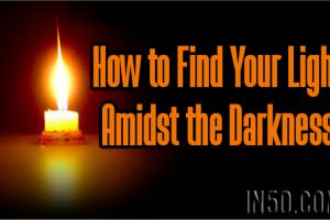 How to Find Your Light Amidst the Darkness