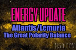 Energy Update – Atlantis/Lemuria – The Great Polarity Balance