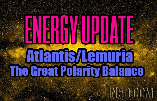 Energy Update - Atlantis/Lemuria - The Great Polarity Balance