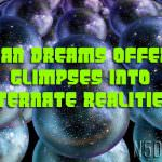 Can Dreams Offer Glimpses Into Alternate Realities?