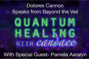 Quantum Healing With Candace – Pamela Aaralyn And Dolores Cannon
