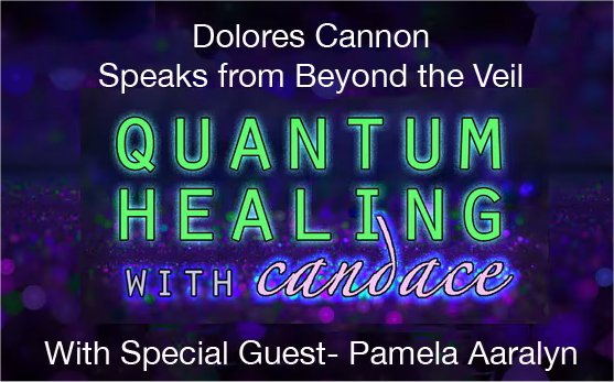 Quantum Healing With Candace - Pamela Aaralyn And Dolores Cannon