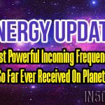 Energy Update – The Most Powerful Incoming Frequencies Of Light So Far Ever Received On Planet Earth