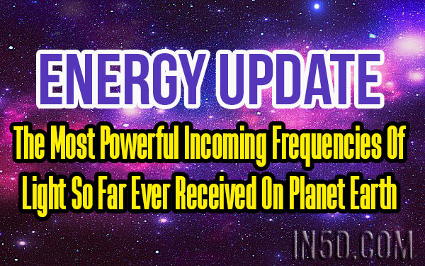 Energy Update - The Most Powerful Incoming Frequencies Of Light So Far Ever Received On Planet Earth