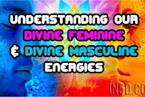 Understanding Our Divine Feminine And Divine Masculine Energies