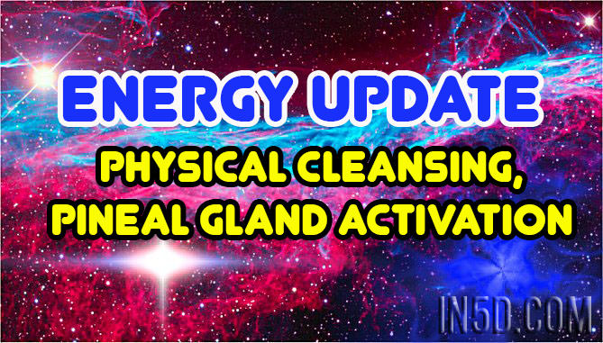 Energy Update - Physical Cleansing, Pineal Gland Activation