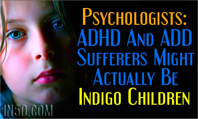 Psychologists Think That ADHD And ADD Sufferers Might Actually Be Indigo Children