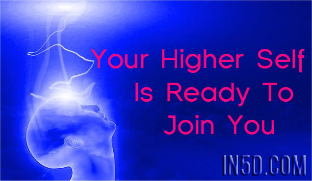 Your Higher Self Is Ready To Join You