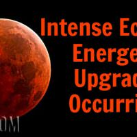 Intense Eclipse Energetic Upgrades Occurring!