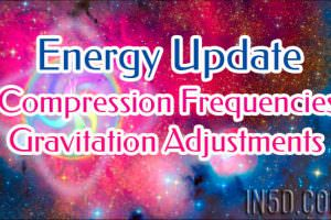 Energy Update – Compression Frequencies, Gravitation Adjustments