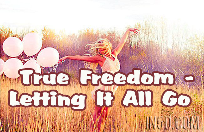 True Freedom - Letting It All Go