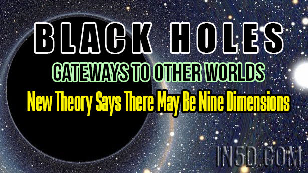 Black Holes, Gateways To Other Worlds - New Theory Says There May Be Nine Dimensions